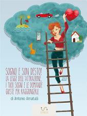 Sogno e Son Desto, La Legge dell'Attrazione, i Tuoi Sogni e le Domande Giuste per Raggiungerli