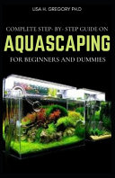 Complete Step By Step Guide on Aquascaping for Beginners and Dummies PDF