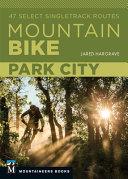Mountain Bike: Park City: 47 Select Singletrack Routes