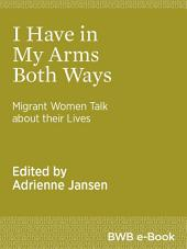 I Have in My Arms Both Ways: Migrant Women Talk about their Lives
