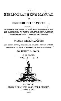 The Bibliographer s Manual of English Literature PDF