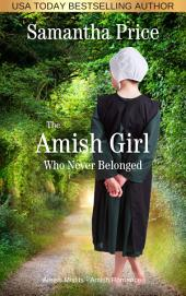 The Amish Girl Who Never Belonged: Amish Misfits Book 1
