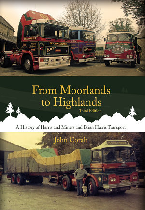 From Moorlands to Highlands  A History of Harris   Miners and Brian Harris Transport