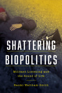 Shattering Biopolitics: Militant Listening and the Sound of Life