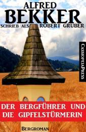 Alfred Bekker schrieb als Robert Gruber - Der Bergführer und die Gipfelstürmerin: Cassiopeiapress Bergroman