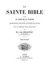 La sainte bible d'après le latin de la vulgate et les meilleures traductions autorisées par l'église