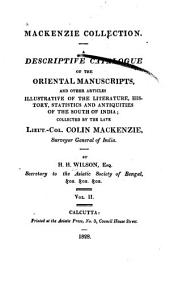 Mackenzie Collection: A Descriptive Catalogue of the Oriental Manuscripts and Other Articles Illustrative of the Literature, History, Statistics and Antiquities of the South of India, Volume 2