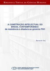 A construção intelectual do Brasil contemporâneo: da resistência à ditadura ao governo FHC