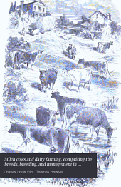 Milch Cows and Dairy Farming, Comprising the Breeds, Breeding, and Management in Health and Disease, of Dairy and Other Stock: The Selection of Milch Cows, with a Full Explanation of Guenon's Method; the Culture of Forage Plants, Etc