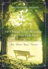 10 Things Your Minister Wants to Tell You: (But Can't, Because He Needs the Job)