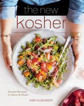 The New Kosher: Simple Recipes to Savor & Share