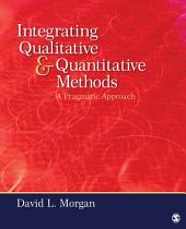 Integrating Qualitative and Quantitative Methods: A Pragmatic Approach