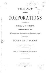 The Act Concerning Corporations in the State of New Jersey, Approved April 7, 1875: With All the Amendments to January 1, 1892, Together with Notes and Forms