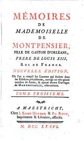 Mémoires de mademoiselle de Montpensier, fille de Gaston d'Orléans, frere de Louis 13. roi de France. Tome premier [-huitieme]: 3, Volume2
