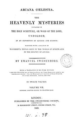 Arcana c  lestia  or Heavenly mysteries contained in the sacred Scriptures  or Word of the Lord  manifested and laid open  an exposition of Genesis and Exodus   Now first tr  by a society of gentlemen  or rather by J  Clowes    With  Index   With  Index PDF