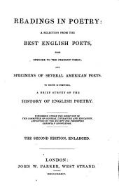 Readings in Poetry: A Selection from the Best English Poets, from Spenser to the Present Times, and Specimens of Several American Poets : to which is Prefixed, a Brief Survey of the History of English Poetry