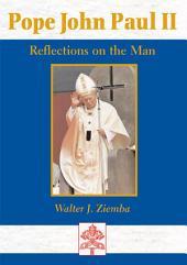 Pope John Paul II: Reflections on the Man
