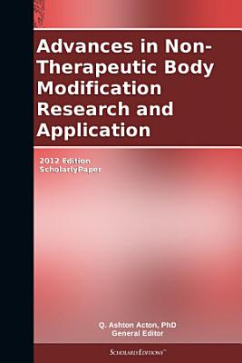 Advances in Non Therapeutic Body Modification Research and Application  2012 Edition PDF