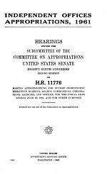 Independent Offices Appropriatios, 1961, Hearings Before ... 86-2, on H.R. 11776