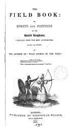 The field book; or, Sports and pastimes of the British islands, by the author of 'Wild sports of the west'.