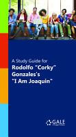 A Study Guide for Rodolfo  Corky  Gonzales s  I Am Joaquin  PDF