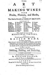 The Art of Making Wines from Fruits, Flowers, and Herbs, All the Native Growth of Great Britain ... New Edition, ... Enlarged