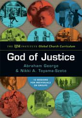 God of Justice: The IJM Institute Global Church Curriculum