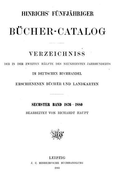 Hinrichs  f  nfj  hriger B  cher Catalog verzeichniss der in der zweiten H  lfte des neunzehnten Jahrhunderts im deutschen Buchhandel erschienenen B  cher und Landkarten PDF