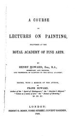 A Course of Lectures on Painting, Delivered at the Royal Academy of Fine Arts