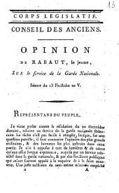 Corps législatif. Conseil des Anciens. Opinion de Rabaut, le jeune, sur le service de la Garde nationale. Séance du 13 fructidor an 5