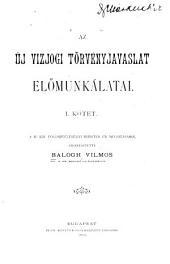 Az új vizjogi törvényjavaslat elömunkálatai ...: A M. kir. Földmívelésügyi minister ur megbizásából szerkesztette Balogh Vilmos ...
