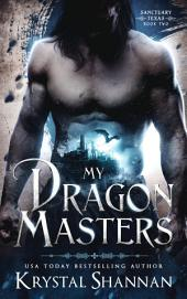 My Dragon Masters (A Dragon Shapeshifter Romance)(Sanctuary, Texas Book 2)