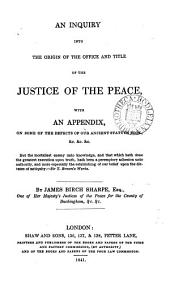 An Inquiry Into the Origin of the Office and Title of the Justice of the Peace ...