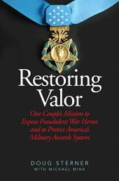 Restoring Valor: One Couple's Mission to Expose Fraudulent War Heroes and Protect America's Military Awards System