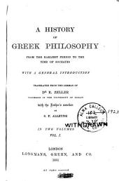 A History of Greek Philosophy: From the Earliest Period to the Time of Socrates, with a General Introduction, Volume 1