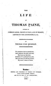 The life of Thomas Paine: author of Common sense, Rights of man, Age of reason, Letter to the addressers, &c. &c