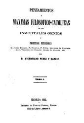 Pensamientos y mʹaximas filosʹofico-catolicas de los inmortales genios y profundos pensadores D. Jaime Balmes, P. Rʹaulica, P. Fʹelix, Marquʹes de Valdegamas, Vizconde de BOnald, Conde de Maistre, etc: Volumen 1