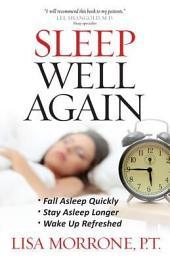 Sleep Well Again: *Fall Asleep Quickly *Stay Asleep Longer *Wake Up Refreshed