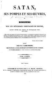 Satan, ses pompes et ses œuvres, ou discours sur les désordres ordinaires du monde ... Publié par M. l'Abbé Migne