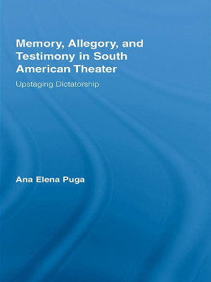 Memory  Allegory  and Testimony in South American Theater PDF