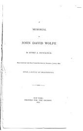 A Memorial of John David Wolfe: Read Before the New York Historical Society, June 4, 1872. With a Notice of Proceedings