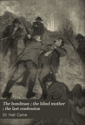 The Bondman ; the Blind Mother ; the Last Confession