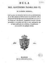 Bula del Santísimo padre Pio VI, de gloriosa memoria, por la qual se condenan muchas de las proposiciones de un libro impreso en idioma italiano ...