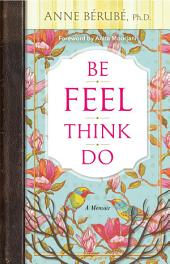 Be Feel Think Do: A Memoir
