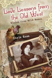 Love Lessons from the Old West: Wisdom from Wild Women