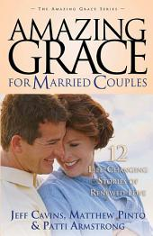 Amazing Grace for Married Couples: 12 Life-Changing Stories of Renewed Love