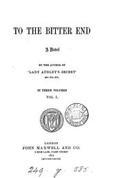 To the bitter end, by the author of 'Lady Audley's secret'.