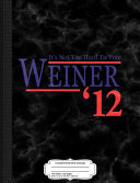 Vintage It's Not to Hard to Vote Anthony Weiner 2012 Composition Notebook: College Ruled 93/4 X 71/2 100 Sheets 200 Pages for Writing