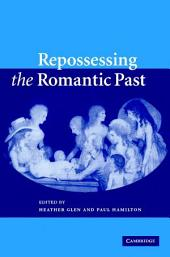 Repossessing the Romantic Past