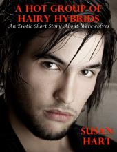 A Hot Group of Hairy Hybrids: An Erotic Short Story About Werewolves